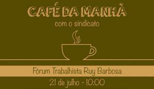 Nesta sexta, 21, tem café da manhã no Fórum Trabalhista Ruy Barbosa