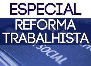 Reportagens, artigos e matérias especiais sobre a Lei 13.467/17